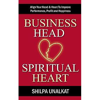 Business Head Spiritual Heart  Align Your Head  Heart To Improve Performance Profit and Happiness by Unalkat & Shilpa