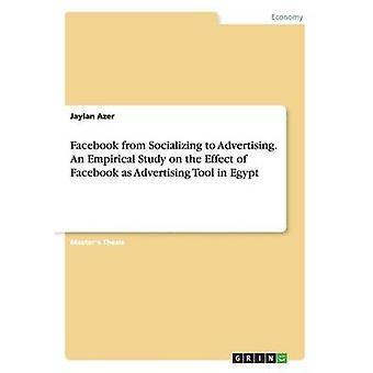 Facebook von Socializing zu Werbung. Eine empirische Studie über die Wirkung von Facebook als Werbetool in Ägypten von Azer & Jaylan