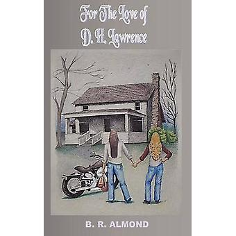 For the Love of D. H. Lawrence by Almond & B. R.