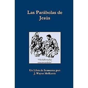 Las Parbolas de Jess  e Libro by McKamie & J. Wayne