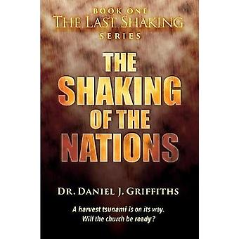 The Shaking of the Nations A harvest tsunami is on its way. Will the church be ready by Griffiths & Dr. Daniel J.