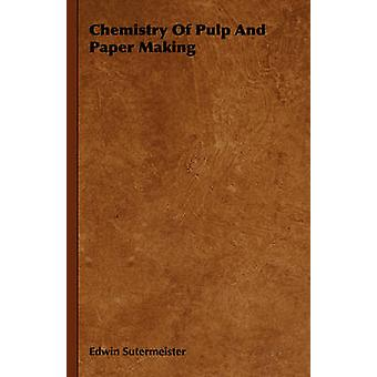 Chemistry of Pulp and Paper Making by Sutermeister & Edwin