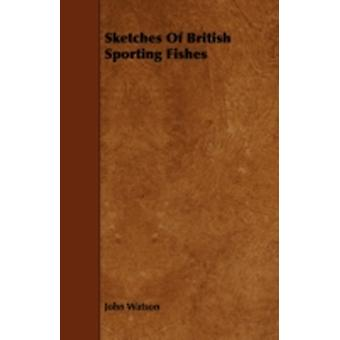 Sketches Of British Sporting Fishes by Watson & John