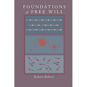 Foundations of Free Will by Bolton & Robert