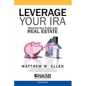 Leverage Your IRA Maximize Your Profits with Real Estate by Allen & Matt