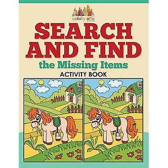 Search and Find the Missing Items Activity Book by Activity Attic Books