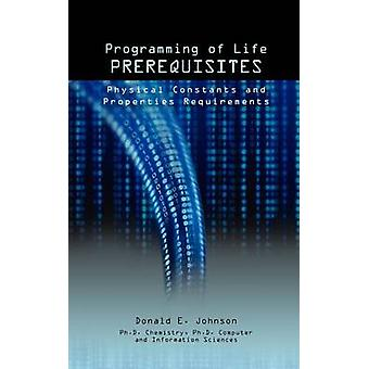 Programming of Life Prerequisites Physical Constants and Properties Requirements by Johnson & Donald E.