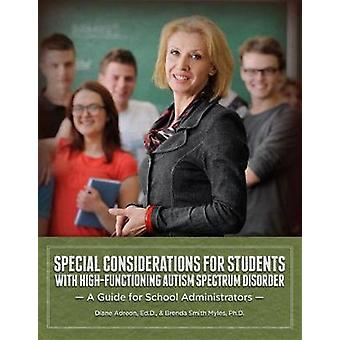 Special Considerations for Students with HighFunctioning Autism Spectrum Disorder A Guide for School Administrators by Adreon EdD & Diane