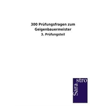 300 Prfungsfragen zum Geigenbauermeister by Sarastro Verlag