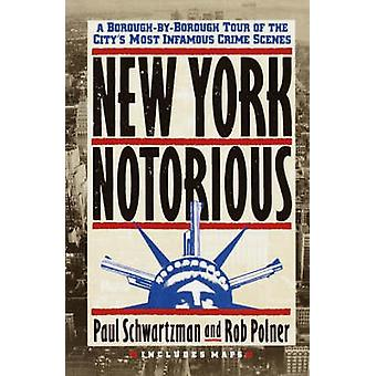 New York Notorious A BoroughByBorough Tour of the Citys Most Infamous Crime Scenes by Schwartzman & Paul