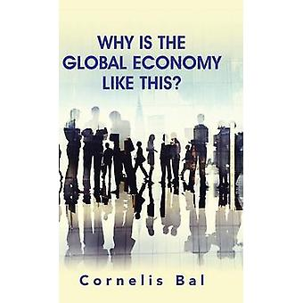 Why Is the Global Economy Like This by Bal & Cornelis