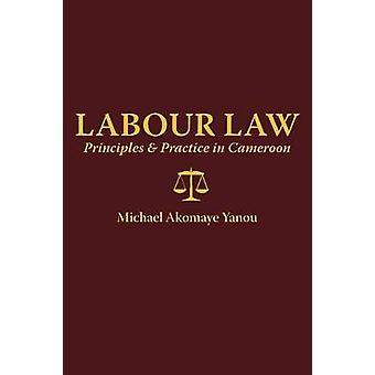 Labour Law Principles and Practice in Cameroon by Yanou & Michael A.