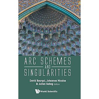 Arc Schemes And Singularities by Edited by Johannes Nicaise & Edited by David Bourqui & Edited by Julien Sebag