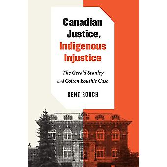 Canadian Justice - Indigenous Injustice - The Gerald Stanley and Colte