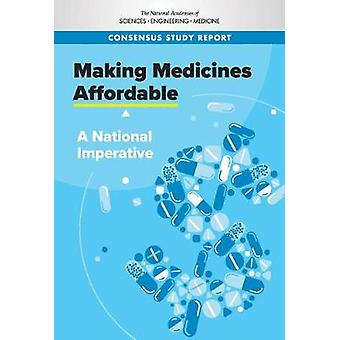 Making Medicines Affordable - A National Imperative by National Academ