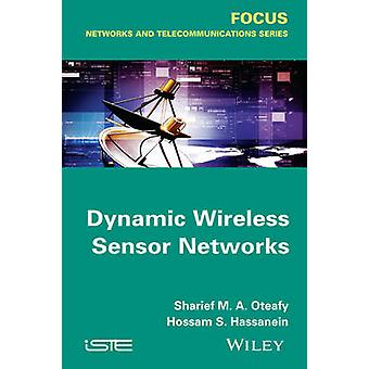 Dynamic Wireless Sensor Networks by Sharief M. A. Oteafy - Hossam S.
