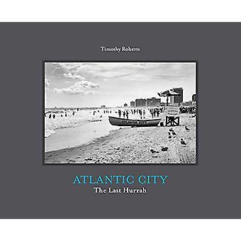Atlantic City - The Last Hurrah by Timothy Roberts - 9781942084792 Book