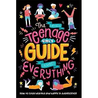Nearly Teenage Girls Guide to Almost Everything