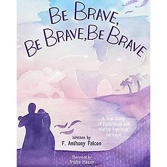 Be Brave - Be Brave - Be Brave by Anthony Falcon - 9781576879146 Book