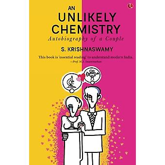 AN UNLIKELY CHEMISTRY - Autobiography of a Couple by S. Krishnaswamy -