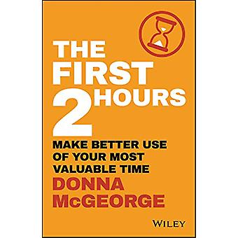 The First 2 Hours - Make Better Use of Your Most Valuable Time by Donn