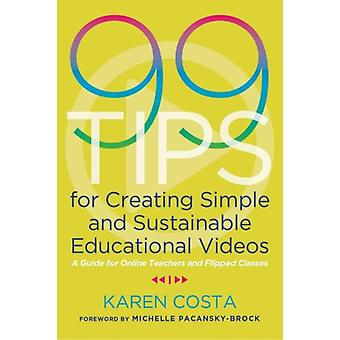 99 Tips for Creating Simple and Sustainable Educational Videos by Costa & Karen