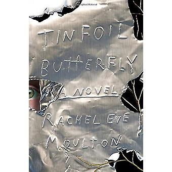 Tinfoil Butterfly - A Novel by Rachel Eve Moulton - 9780374538309 Book