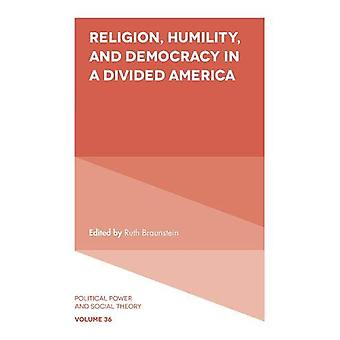 Religion - Humility - and Democracy in a Divided America by Ruth Brau