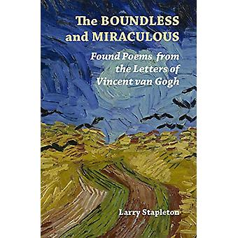 The Boundless and Miraculous - Found Poems in the Letters of Vincent V