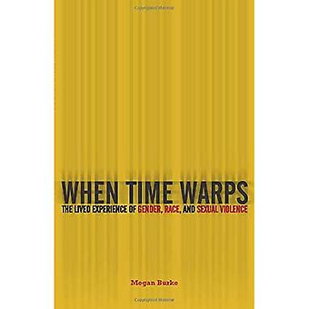 When Time Warps: The Lived� Experience of Gender, Race, and Sexual Violence