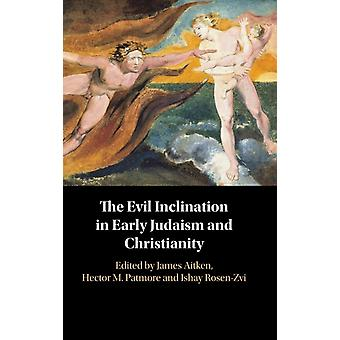 The Evil Inclination in Early Judaism and Christianity by Ishay Rosen Zvi & Edited by James Aitken & Edited by Hector M Patmore