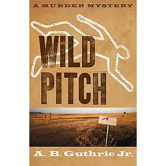 Wild Pitch by A. B. Guthrie - 9780803230293 Book