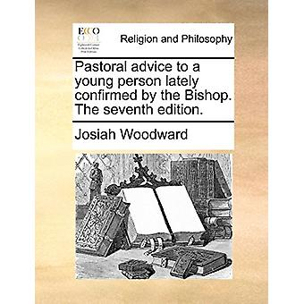 Pastoral Advice to a Young Person Lately Confirmed by the Bishop. the
