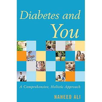 Diabetes and You - A Comprehensive - Holistic Approach by Naheed S. Al