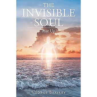 The Invisible Soul - Rise Up by George Beasley - 9781640796492 Book