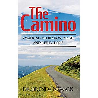 The Camino - A Walking Meditation; Images and Reflections by Dr. Brend