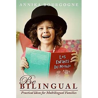 Be Bilingual - Practical Ideas for Multilingual Families by Annika Bo