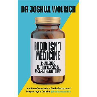 Essen ist keine Medizin von Dr. Joshua Wolrich