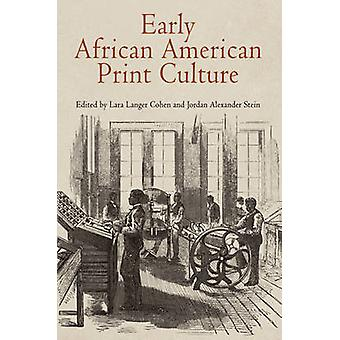 Early African American Print Culture by Jordan Alexander Stein Lara Langer Cohen