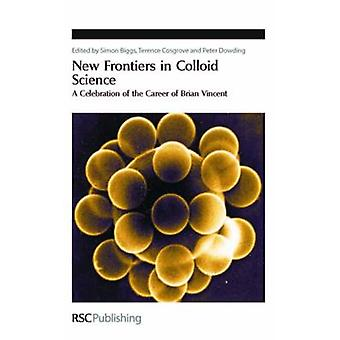 New Frontiers in Colloid Science by Edited by Simon Biggs & Edited by Terence Cosgrove & Edited by Peter Dowding