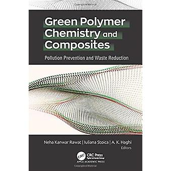 Green Polymer Chemistry and Composites by Edited by Neha Kanwar Rawat & Edited by Iuliana Stoica & Edited by A K Haghi