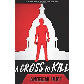 A Cross to Kill by Andrew Huff