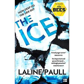 The Ice A gripping thriller for our times from the Baileys shortlisted author of The Bees