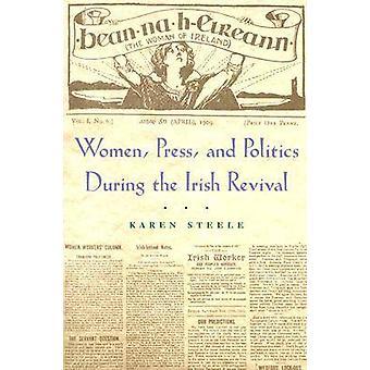 Kobiety - Prasa - i polityka podczas irlandzkiego odrodzenia przez Karen Steele
