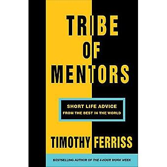 Tribe of Mentors - Short Life Advice from the Best in the World by Tim