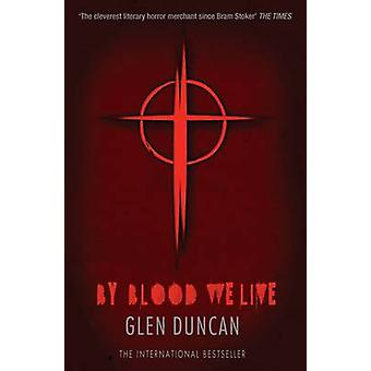 By Blood We Live (The Last Werewolf 3) (Main ed) by Glen Duncan - 978