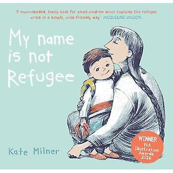 My Name is Not Refugee by Kate Milner - 9781911370062 Book