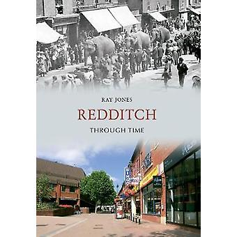 Redditch Through Time by Ray Jones - 9781445604848 Book