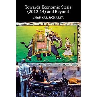 Towards Economic Crisis (2012-14) and Beyond by Shankar Acharya - 978