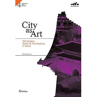 4. City as Arts : 100 Notable Works of Architecture in Seoul (Contemporary Korean Arts Series)